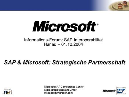 TM Microsoft SAP Competence Center Microsoft Deutschland GmbH Informations-Forum: SAP Interoperabilität Hanau – 01.12.2004 SAP &