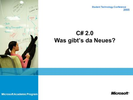 Microsoft Academic Program C# 2.0 Was gibts da Neues? Student Technology Conference 2005.
