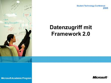 Microsoft Academic Program Datenzugriff mit Framework 2.0 Student Technology Conference 2005.