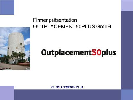 OUTPLACEMENT50PLUS Firmenpräsentation OUTPLACEMENT50PLUS GmbH.