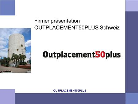 OUTPLACEMENT50PLUS Firmenpräsentation OUTPLACEMENT50PLUS Schweiz.