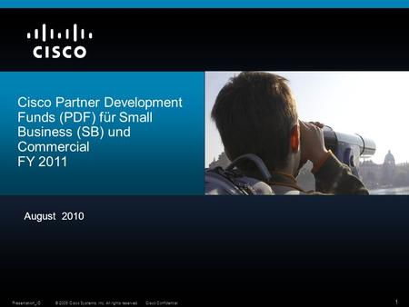 © 2009 Cisco Systems, Inc. All rights reserved.Cisco ConfidentialPresentation_ID 1 Cisco Partner Development Funds (PDF) für Small Business (SB) und Commercial.