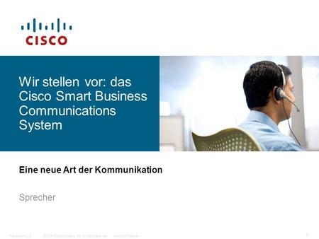 © 2006 Cisco Systems, Inc. All rights reserved.Cisco ConfidentialPresentation_ID 1 Wir stellen vor: das Cisco Smart Business Communications System Eine.