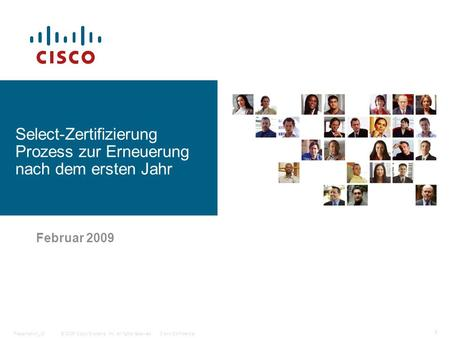 © 2006 Cisco Systems, Inc. All rights reserved.Cisco ConfidentialPresentation_ID 1 Februar 2009 Select-Zertifizierung Prozess zur Erneuerung nach dem ersten.