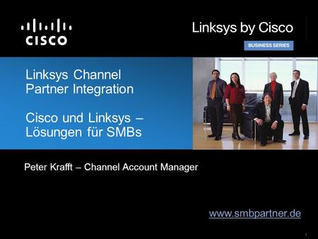 1 Linksys Channel Partner Integration Cisco und Linksys – Lösungen für SMBs www.smbpartner.de Peter Krafft – Channel Account Manager.