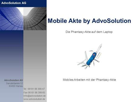 AdvoSolution AG Sandeldamm 12 63450 Hanau Tel 06181 98 399-47 Fax 06181 98 399-65  Mobile Akte by AdvoSolution.