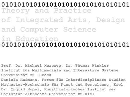 Theory and Practice of Integrated Arts, Design and Computer Science in Education Prof. Dr. Michael Herczeg, Dr. Thomas Winkler Institut für Multimediale.