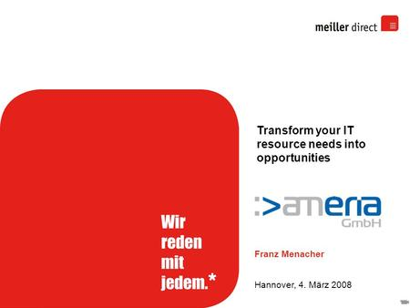 Franz Menacher Hannover, 4. März 2008 Transform your IT resource needs into opportunities.