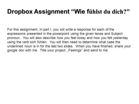 Dropbox Assignment Wie f ühlst du dich? For this assignment, In part I, you will write a response for each of the expressions presented in the powerpoint.