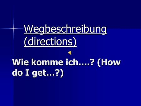 Wie komme ich….? (How do I get…?)