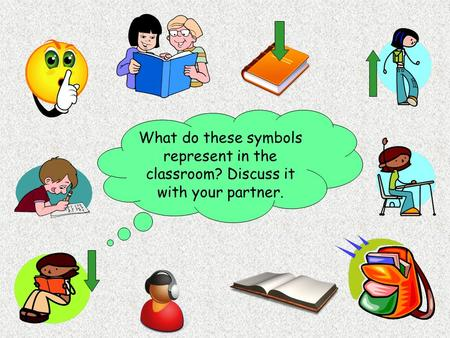 What do these symbols represent in the classroom? Discuss it with your partner.