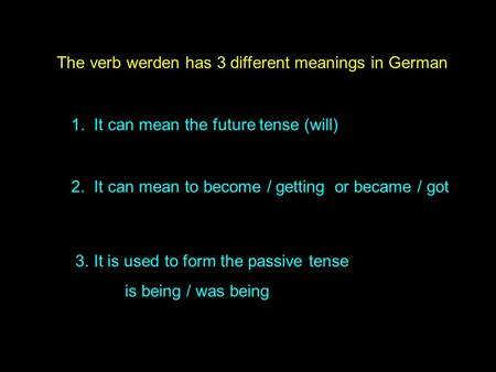 The verb werden has 3 different meanings in German 1. It can mean the future tense (will) 2. It can mean to become / getting or became / got 3.It is used.
