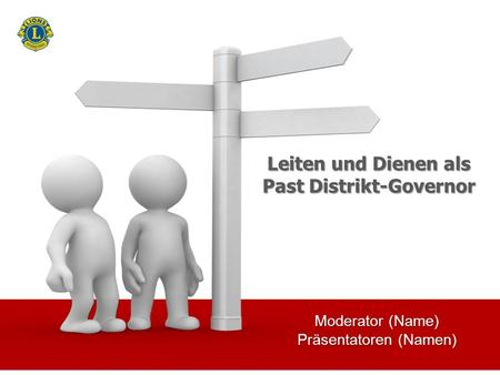 Moderator (Name) Präsentatoren (Namen) Leiten und Dienen als Past Distrikt-Governor.