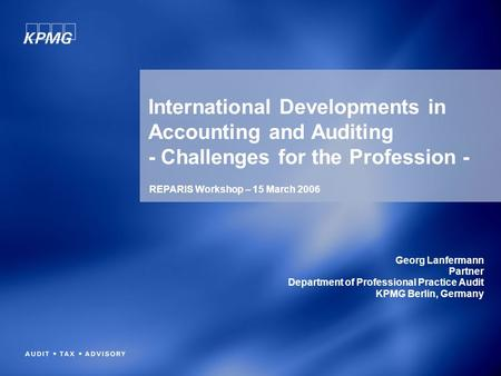 International Developments in Accounting and Auditing - Challenges for the Profession - Georg Lanfermann Partner Department of Professional Practice Audit.