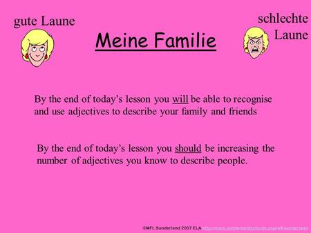 Meine Familie gute Laune schlechte Laune By the end of todays lesson you will be able to recognise and use adjectives to describe your family and friends.