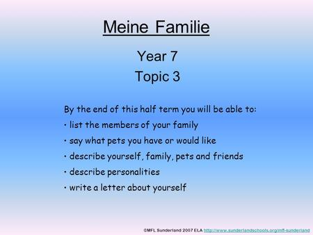Meine Familie Year 7 Topic 3 By the end of this half term you will be able to: list the members of your family say what pets you have or would like describe.