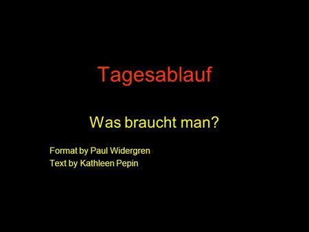 Tagesablauf Was braucht man? Format by Paul Widergren Text by Kathleen Pepin.