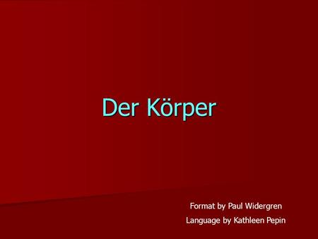 Der Körper Format by Paul Widergren Language by Kathleen Pepin.