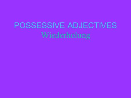 POSSESSIVE ADJECTIVES Wiederholung. Die Adjektiven mein dein sein ihr sein unser euer ihr I hr my your (familiar) his her its our your (fam. pl) their.