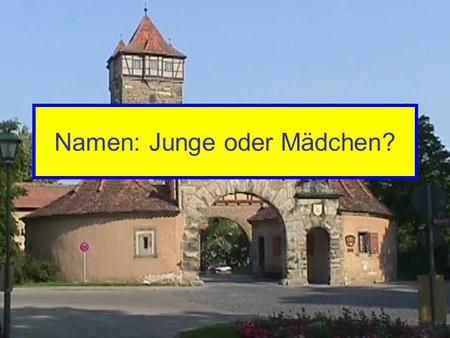 Namen: Junge oder Mädchen?. Decide if the following German names are names for boys or for girls. Consult your list if necessary.