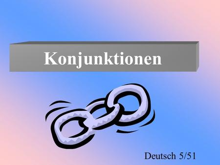 Konjunktionen Deutsch 5/51. Conjunctions 2 types »coordinating »subordinating each has different effect on the word order 2 types »coordinating »subordinating.