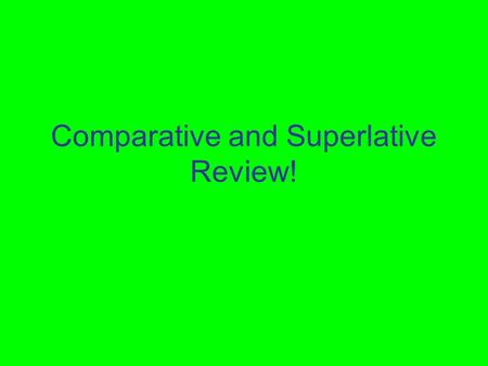 Comparative and Superlative Review!.