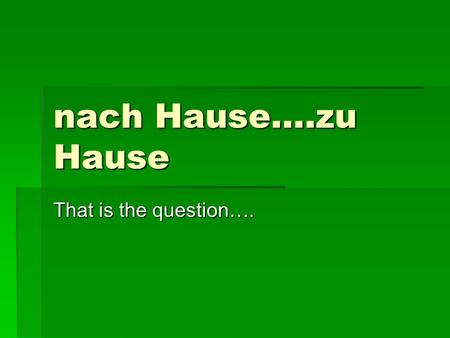 Nach Hause….zu Hause That is the question….. nach Hause.