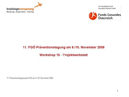 Wissenschaftszentrum für Gesundheitsförderung und Prävention 1 11. FGÖ Präventionstagung am 9./10. November 2009 Workshop 10 - Projektwerkstatt 11. Präventionstagung.