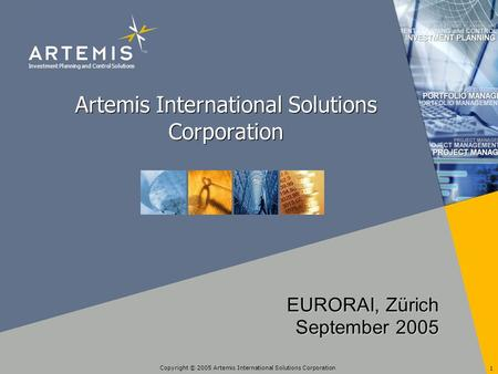 Investment Planning and Control Solutions Copyright © 2005 Artemis International Solutions Corporation 1 Artemis International Solutions Corporation EURORAI,