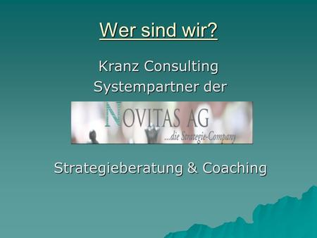 Wer sind wir? Kranz Consulting Kranz Consulting Systempartner der Systempartner der Strategieberatung & Coaching Strategieberatung & Coaching.