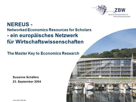 Www.zbw-kiel.de NEREUS - Networked Economics Resources for Scholars - ein europäisches Netzwerk für Wirtschaftswissenschaften The Master Key to Economics.