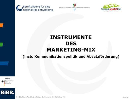S4-B1: PowerPoint-Präsentation »Instrumente des Marketing-Mix« Folie 1 INSTRUMENTE DES MARKETING-MIX (insb. Kommunikationspolitik und Absatzförderung)