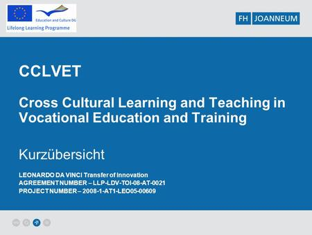 CCLVET Cross Cultural Learning and Teaching in Vocational Education and Training Kurzübersicht LEONARDO DA VINCI Transfer of Innovation AGREEMENT NUMBER.