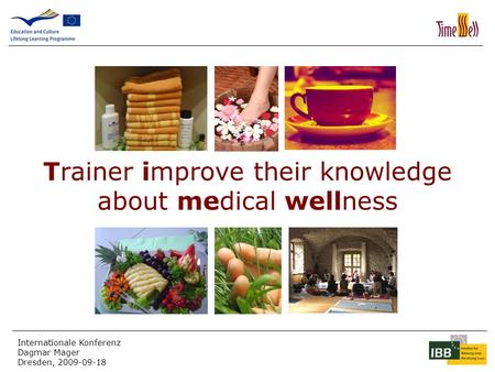 Internationale Konferenz Dagmar Mager Dresden, 2009-09-18 Trainer improve their knowledge about medical wellness.