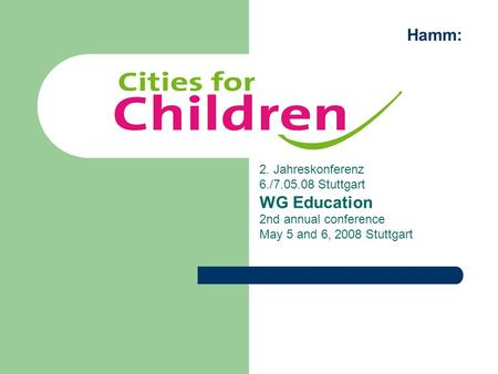 2. Jahreskonferenz 6./7.05.08 Stuttgart WG Education 2nd annual conference May 5 and 6, 2008 Stuttgart Hamm:
