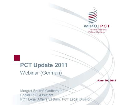 PCT Update 2011 Webinar (German) June 30, 2011 Margret Fourné-Godbersen Senior PCT Assistant PCT Legal Affairs Section, PCT Legal Division.