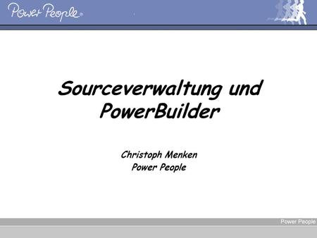 Christoph Menken, Sourceverwaltung und PowerBuilder Christoph Menken Power People.