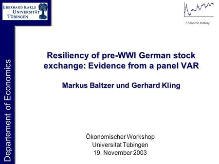 Departement of Economics Economic History Resiliency of pre-WWI German stock exchange: Evidence from a panel VAR Markus Baltzer und Gerhard Kling Ökonomischer.
