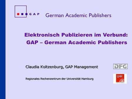 Claudia Koltzenburg, GAP Management Regionales Rechenzentrum der Universität Hamburg Elektronisch Publizieren im Verbund: GAP – German Academic Publishers.