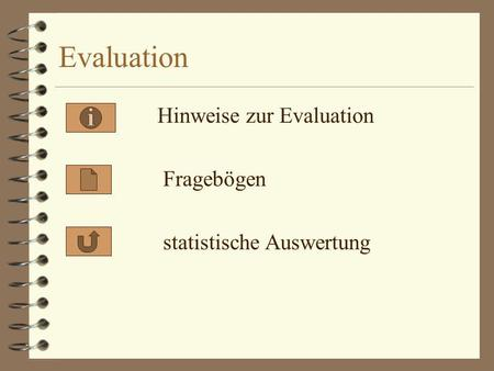 Evaluation Hinweise zur Evaluation Fragebögen statistische Auswertung.