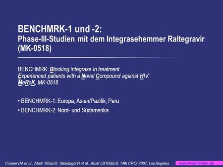 MOTIVATE 1 BENCHMRK-1 und -2: Phase-III-Studien mit dem Integrasehemmer Raltegravir (MK-0518) BENCHMRK: Blocking integrase in treatment Experienced patients.