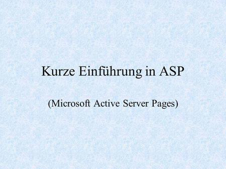 Kurze Einführung in ASP (Microsoft Active Server Pages)