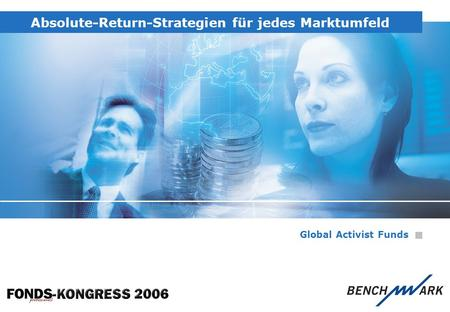 Absolute-Return-Strategien für jedes Marktumfeld Global Activist Funds.