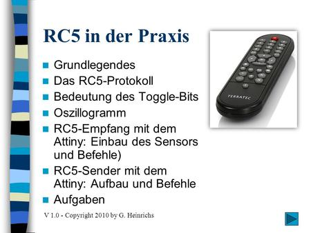 RC5 in der Praxis V 1.0 - Copyright 2010 by G. Heinrichs Grundlegendes Das RC5-Protokoll Bedeutung des Toggle-Bits Oszillogramm RC5-Empfang mit dem Attiny: