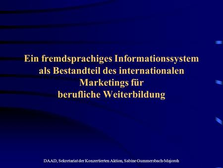 DAAD, Sekretariat der Konzertierten Aktion, Sabine Gummersbach-Majoroh Ein fremdsprachiges Informationssystem als Bestandteil des internationalen Marketings.