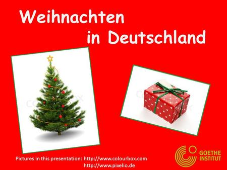 Weihnachten in Deutschland Pictures in this presentation: