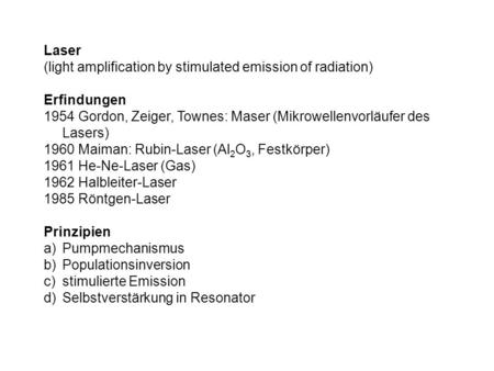 Laser (light amplification by stimulated emission of radiation) Erfindungen 1954 Gordon, Zeiger, Townes: Maser (Mikrowellenvorläufer des Lasers) 1960 Maiman: