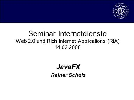 Seminar Internetdienste Web 2.0 und Rich Internet Applications (RIA) 14.02.2008 JavaFX Rainer Scholz.