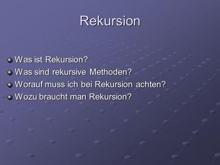 Rekursion Was ist Rekursion? Was sind rekursive Methoden?