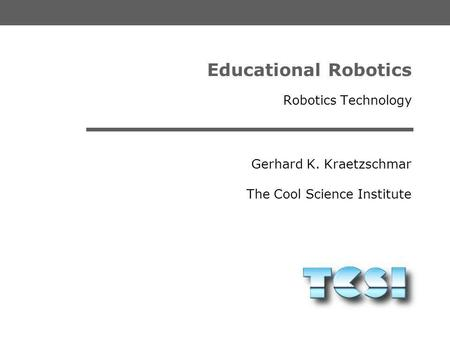 Gerhard K. Kraetzschmar The Cool Science Institute Educational Robotics Robotics Technology.